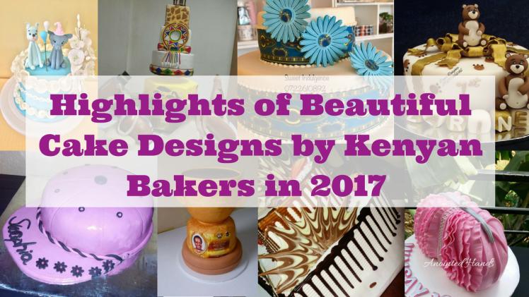 Highlights of Beautiful Cake Designs by Kenya Bakers in 2017